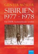 Günter Mosler: Sibirien 1977 - 1978 - Ein DDR-Auslandskader erzählt ★★
