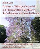 Robert Kopf: Flatulenz - Blähungen behandeln mit Homöopathie, Heilpflanzen, Schüsslersalzen und Naturheilkunde