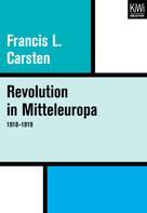 Francis Carsten: Revolution in Mitteleuropa 1918–1919