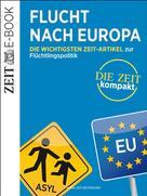 DIE ZEIT: Flucht nach Europa – DIE ZEIT Kompakt