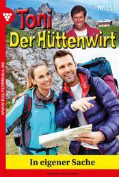 Toni der Hüttenwirt 153 – Heimatroman - In eigener Sache