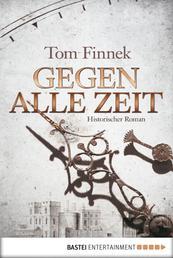 Gegen alle Zeit - Historischer Roman