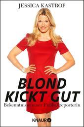 Blond kickt gut - Bekenntnisse einer Fußballreporterin