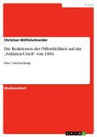 """Christian Wölfelschneider: Die Reaktionen der Öffentlichkeit auf das """"Soldaten-Urteil"""" von 1994"""