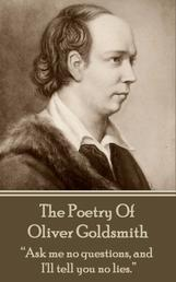 """The Poetry Of Oliver Goldsmith - """"Ask me no questions, and I'll tell you no lies."""""""