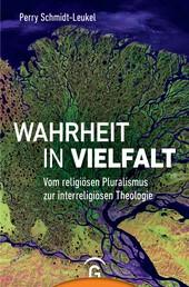 Wahrheit in Vielfalt - Vom religiösen Pluralismus zur interreligiösen Theologie