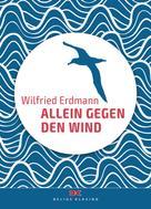 Wilfried Erdmann: Allein gegen den Wind ★★★★