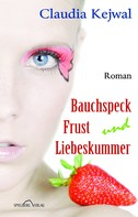 Claudia Kejwal: Bauchspeck Frust und Liebeskummer ★★★