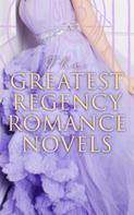 Jane Austen: The Greatest Regency Romance Novels