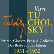 Kurt Tucholsky: Satiren, Glossen, Prosa und Gedichte - Das Beste aus den Jahren 1931 – 1932