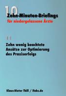 Klaus-Dieter Thill: Zehn wenig beachtete Ansätze zur Optimierung des Praxiserfolgs