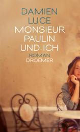 Monsieur Paulin und ich - Roman