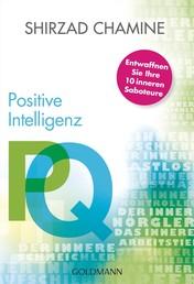 PQ - Positive Intelligenz - Entwaffnen Sie Ihre 10 inneren Saboteure -