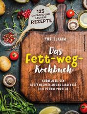 Das Fett-weg-Kochbuch - Kurbeln Sie den Stoffwechsel an und lassen Sie Ihre Pfunde purzeln