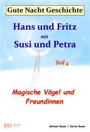 Gute-Nacht-Geschichte: Hans und Fritz mit Susi und Petra - Magische Vögel und Freundinnen - Gute-Nacht-Geschichten von Hans und Fritz mit Susi und Petra - Teil 4
