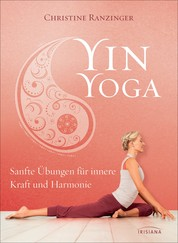 Yin Yoga - Sanfte Übungen für innere Kraft und Harmonie. Mit einem Vorwort von Dr. Robert Schleip.