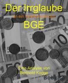 Berthold Kogge: Der Irrglaube BGE