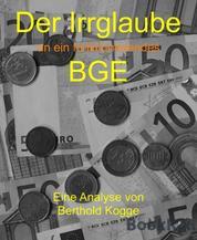 Der Irrglaube BGE - Der Irrglaube an ein funktionierendes BGE