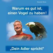 Warum es gut ist, einen Vogel zu haben - Dein Adler spricht