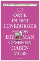 Alexandra Schlennstedt: 111 Orte in der Lüneburger Heide, die man gesehen haben muss ★★★★