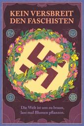 Kein Versbreit den Faschisten - Die Welt ist uns zu braun, lass mal Blumen pflanzen