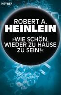 """Robert A. Heinlein: """"Wie schön, wieder zu Hause zu sein!"""" ★★★★"""