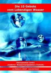 Die 10 Gebote vom Lebendigen Wasser - Naturgesetze contra 'moderne' Wassermanipulation (Technik)