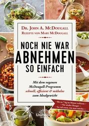 Noch nie war Abnehmen so einfach - Mit dem veganen McDougall- Programm schnell, effizient und mühelos zum Idealgewicht- Bis zu 7 kg im Monat verlieren-Nie wieder Hunger- So viel essen, wie man möchte