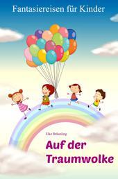 Auf der Traumwolke - Fantasiereisen für Kinder