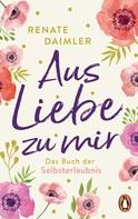 Renate Daimler: Aus Liebe zu mir ★★★★★