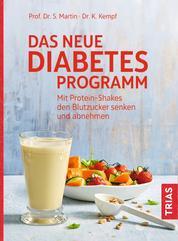 Das neue Diabetes-Programm - Mit Protein-Shakes den Blutzucker senken und abnehmen