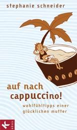 Auf nach Cappuccino! - Wohlfühltipps einer glücklichen Mutter