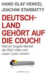 Deutschland gehört auf die Couch - Warum Angela Merkel die Welt rettet und unser Land ruiniert