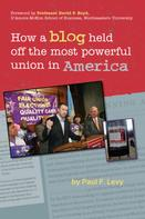Paul Levy: How a Blog Held Off the Most Powerful Union in America