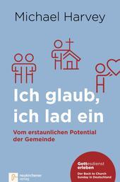 Ich glaub, ich lad ein - Vom erstaunlichen Potential der Gemeinde - Gottesdienst erleben: Der Back to Church Sunday in Deutschland
