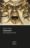 Robert Ellmer: Fastnacht: Ein Bodensee Krimi (Huber-Krimi – Band 2)