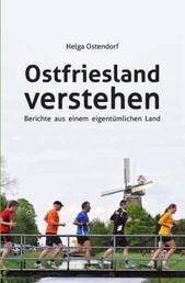 Ostfriesland verstehen - Berichte aus einem eigentümlichen Land