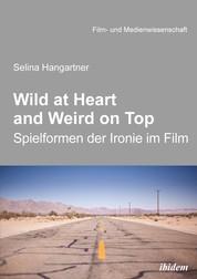 Wild at heart and weird on top - Spielformen der Ironie im Film