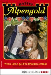 Alpengold 294 - Heimatroman - Wenn Liebe gold'ne Brücken schlägt