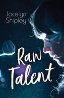 Jocelyn Shipley: Raw Talent