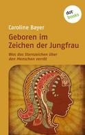Caroline Bayer: Geboren im Zeichen der Jungfrau ★★★★