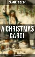 Charles Dickens: A Christmas Carol (Illustrated Edition)