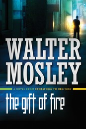 The Gift of Fire - A Novel from Crosstown to Oblivion