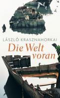 László Krasznahorkai: Die Welt voran