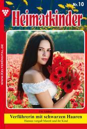 Heimatkinder 10 – Heimatroman - Verführerin mit schwarzen Haaren