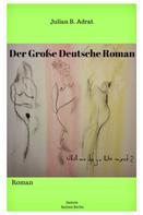 Julian Bendeikt Adrat: Der Große Deutsche Roman