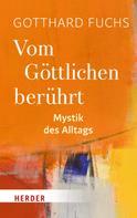 Gotthard Fuchs: Vom Göttlichen berührt