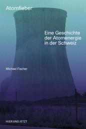 Atomfieber - Eine Geschichte der Atomenergie in der Schweiz