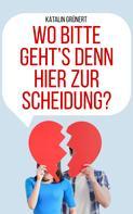 Katalin Grünert: Wo bitte geht's denn hier zur Scheidung?