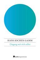 Hans-Jochen Gamm: Umgang mit sich selbst